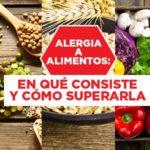 Alergia a Alimentos o Intolerancia: Diferencias y Cómo Superarlas con éxito