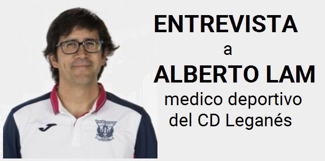 Entrevista Alberto Lam – Jefe de los servicios médicos del Club Deportivo Leganés
