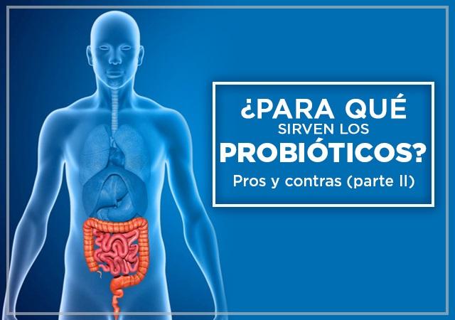 ¿Para qué sirven los probióticos? Pros y contras (Parte 2)