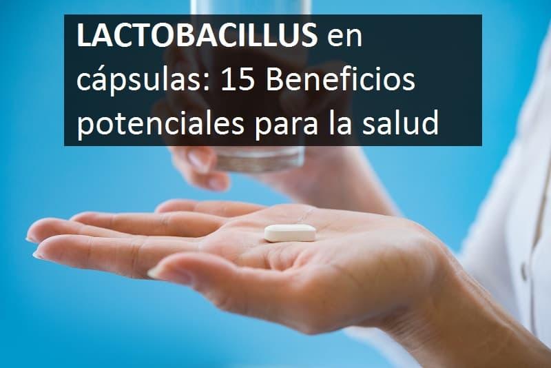 Lactobacillus en cápsulas: 15 beneficios potenciales para la salud